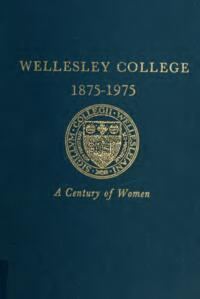 Wellesley College 1875-1975: A Century of Women